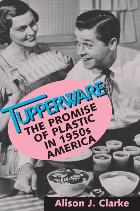 Tupperware: The Promise of Plastic in 1950s America als Taschenbuch