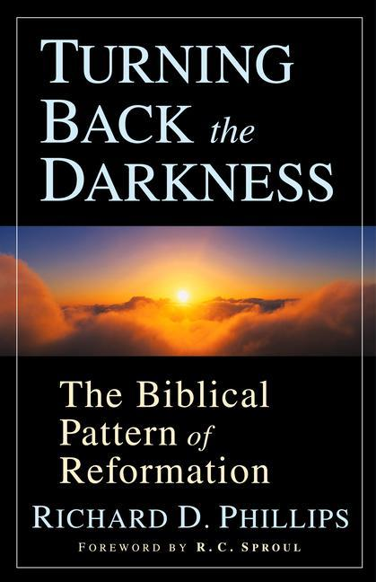 Turning Back the Darkness: The Biblical Pattern of Reformation als Taschenbuch
