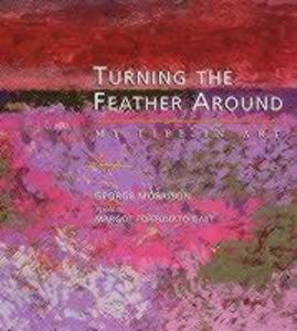 Turning the Feather Around: My Life in Art als Taschenbuch