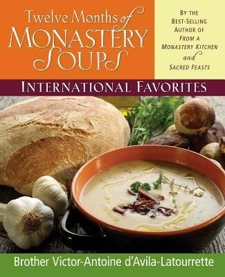 Twelve Months of Monastery Soups: International Favorites als Buch
