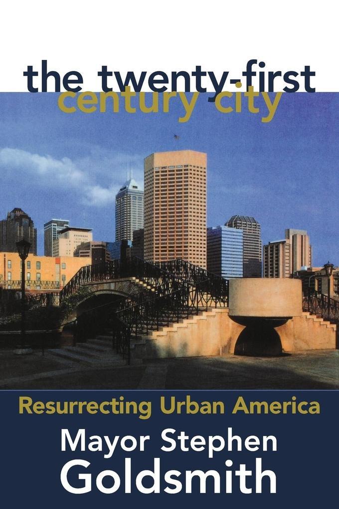 The Twenty-First Century City: Resurrecting Urban America als Taschenbuch