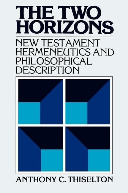 The Two Horizons: New Testament Hermeneutics and Philosophical Description with Special Reference to Heidegger, Bultmann, Gadamer, and W als Taschenbuch