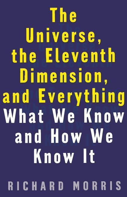 The Universe, the Eleventh Dimension, and Everything: What We Know and How We Know It als Taschenbuch