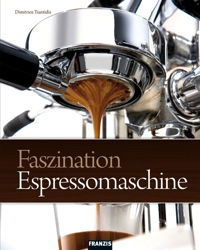 Faszination Espressomaschine als eBook von Dimitrios Tsantidis