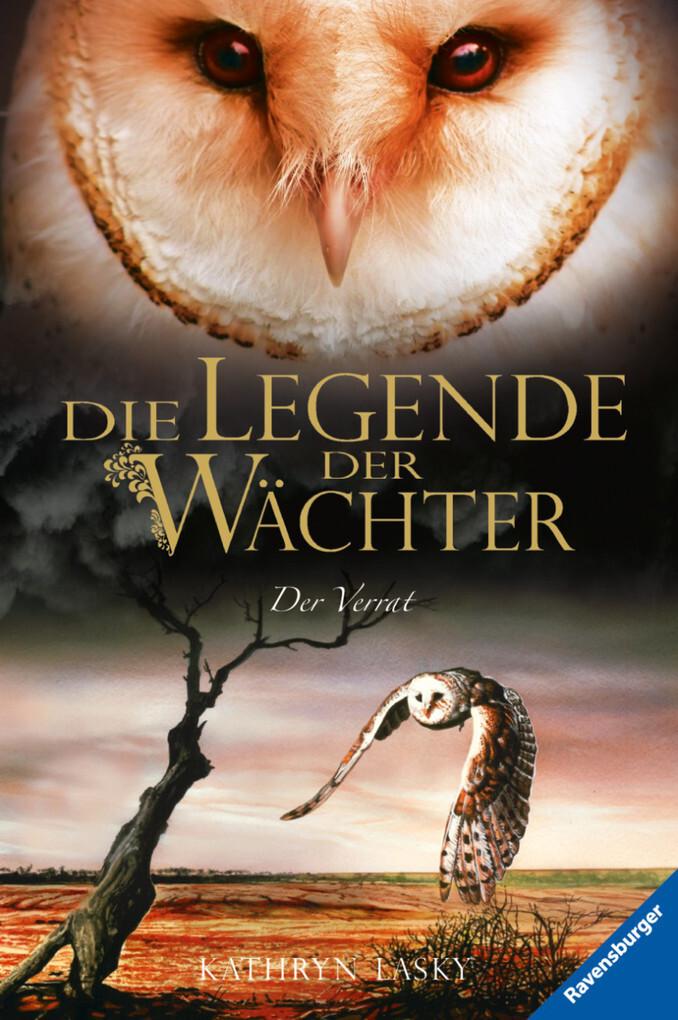 Die Legende der Wächter 7: Der Verrat als eBook von Kathryn Lasky