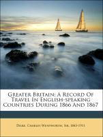 Greater Britain; A Record Of Travel In English-speaking Countries During 1866 And 1867 als Taschenbuch von Charles Wentw