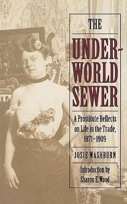 The Underworld Sewer: A Prostitute Reflects on Life in the Trade, 1871-1909 als Taschenbuch