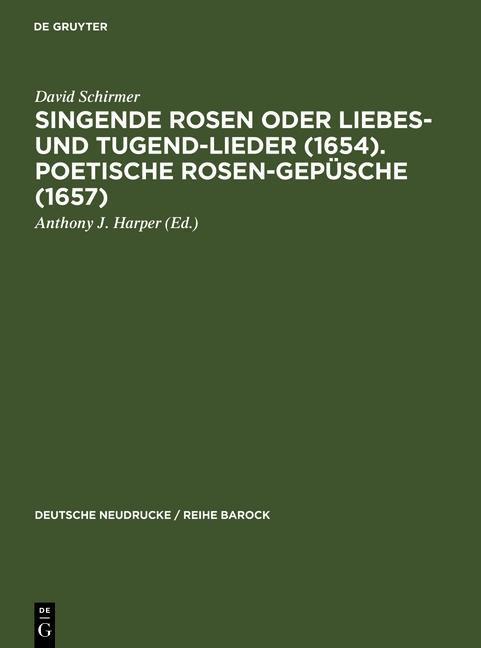 Singende Rosen oder Liebes- und Tugend-Lieder (1654). Poetische Rosen-Gepüsche (1657) als eBook
