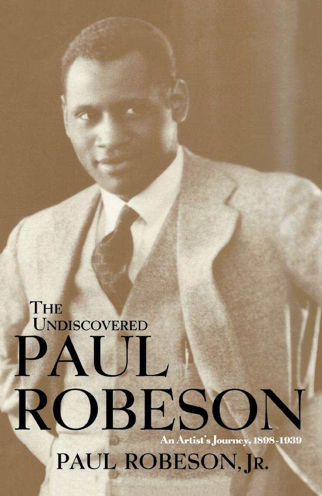 The Undiscovered Paul Robeson, an Artist's Journey, 1898-1939 als Buch
