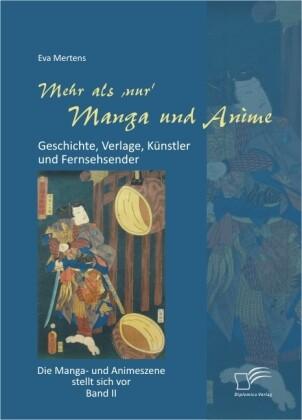 Mehr als 'nur' Manga und Anime: Geschichte, Verlage, Künstler und Fernsehsender. Die Manga- und Animeszene stellt sich vor - Band II als Buch