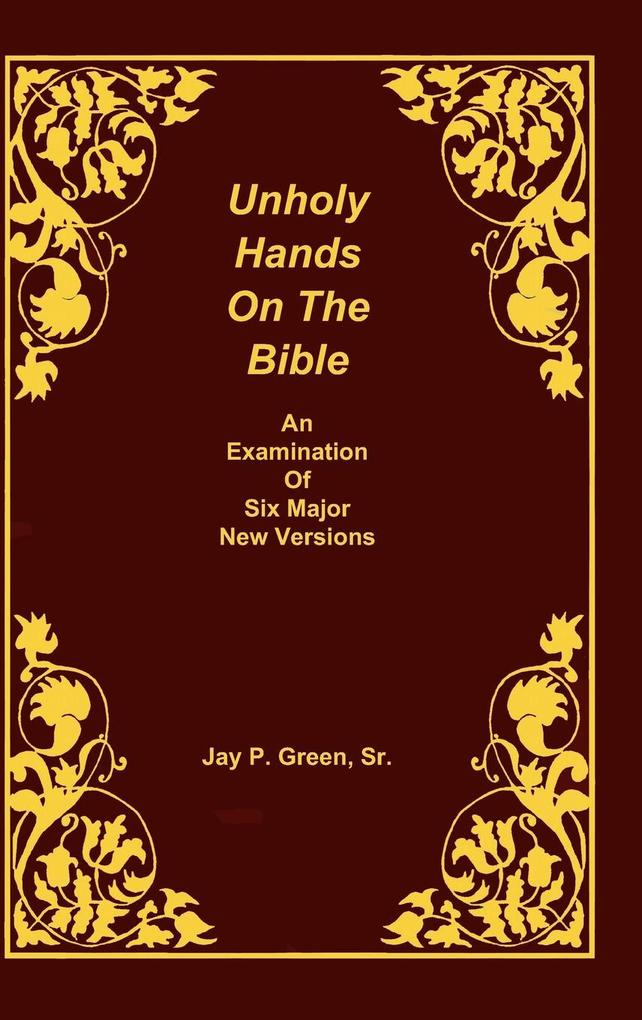 Unholy Hands on the Bible, an Examination of Six Major New Versions, Volume 2 of 3 Volumes als Buch