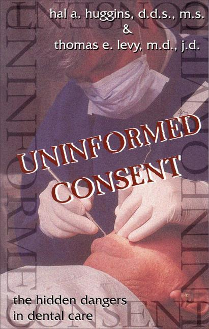 Uninformed Consent: The Hidden Dangers in Dental Care als Taschenbuch