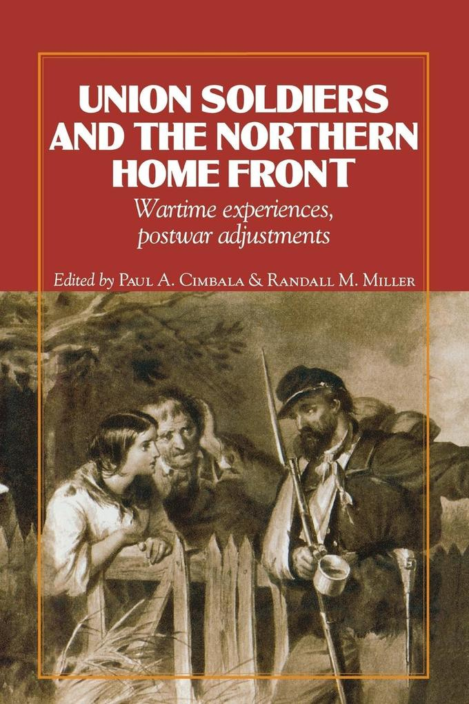 Union Soldiers and the Northern Home Front: Wartime Experiences, Postwar Adjustments als Taschenbuch