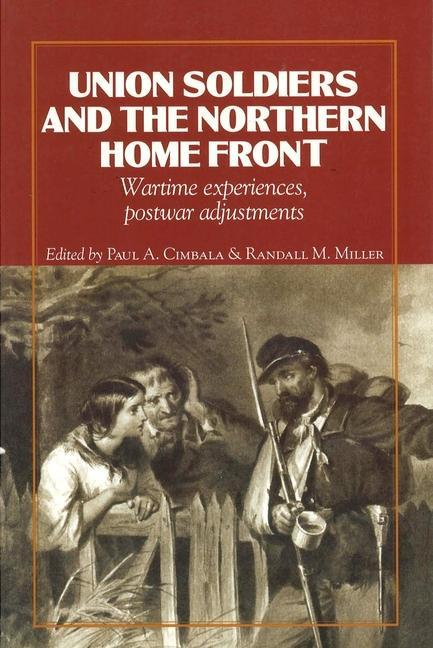Union Soldiers and the Northern Home Front: Wartime Experiences, Postwar Adjustments als Buch