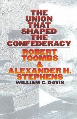 The Union That Shaped the Confederacy: Robert Toombs and Alexander H. Stephens als Buch