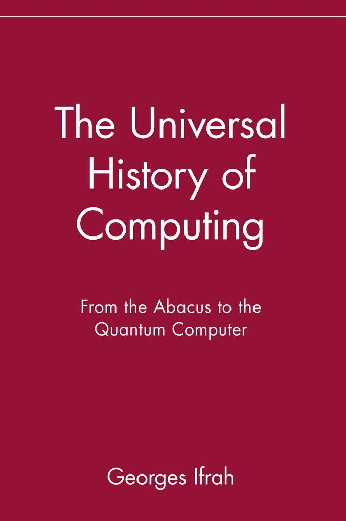 The Universal History of Computing: From the Abacus to the Quantum Computer als Taschenbuch