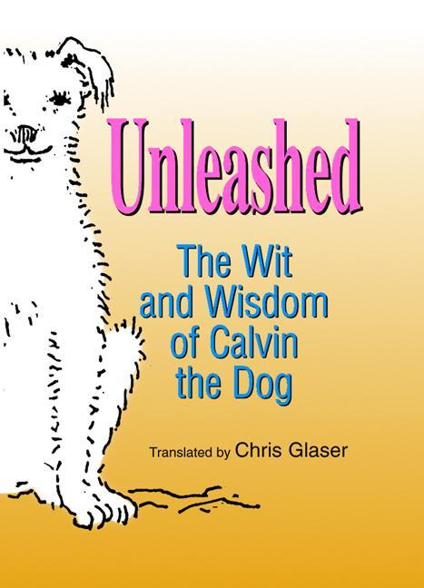 Unleashed: The Wit and Wisdom of Calvin the Dog als Buch