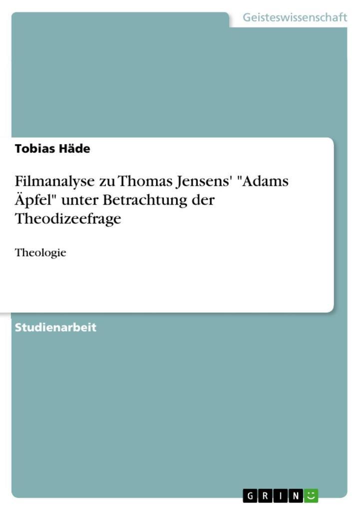 Filmanalyse zu Thomas Jensens' Adams Äpfel unter Betrachtung der Theodizeefrage