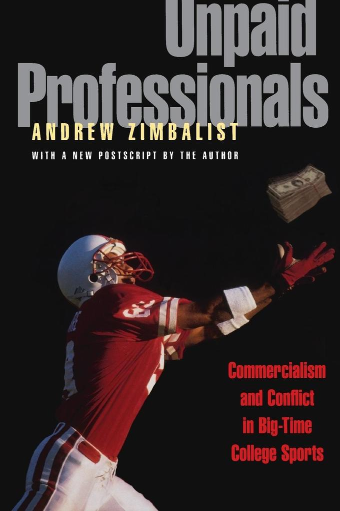 Unpaid Professionals: Commercialism and Conflict in Big-Time College Sports als Taschenbuch