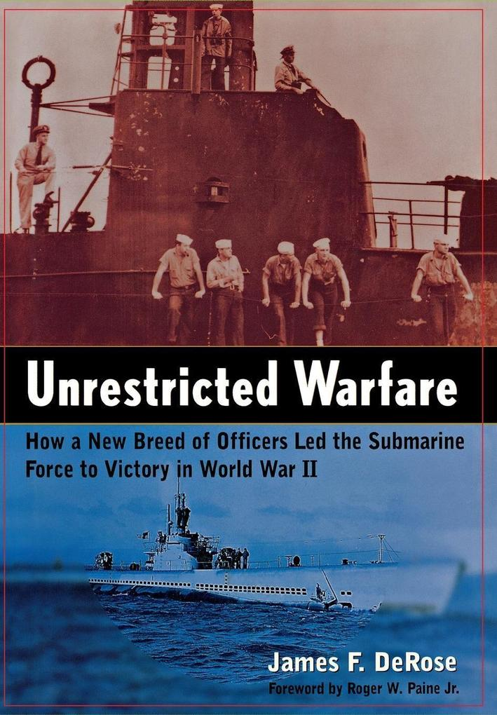 Unrestricted Warfare: How a New Breed of Officers Led the Submarine Force to Victory in World War II als Buch