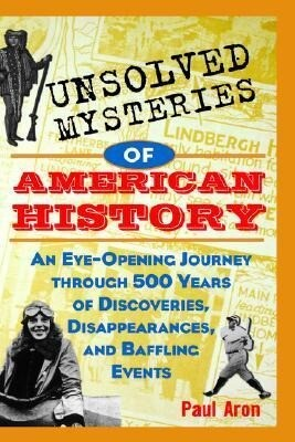 Unsolved Mysteries of American History: An Eye-Opening Journey Through 500 Years of Discoveries, Disappearances, and Baffling Events als Buch