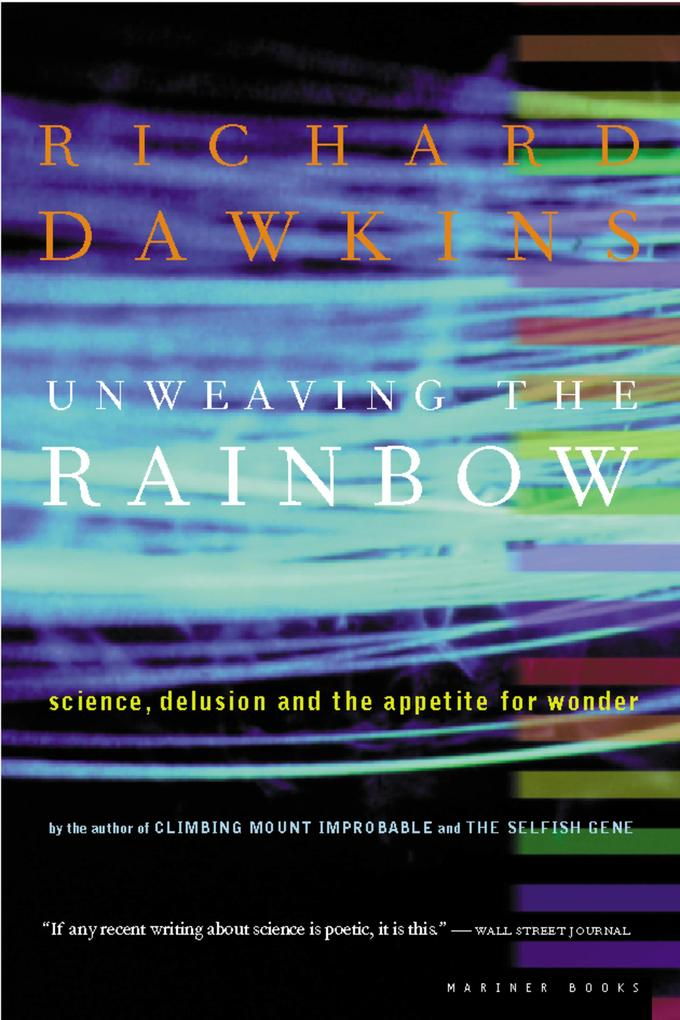 Unweaving the Rainbow: Science, Delusion and the Appetite for Wonder als Taschenbuch