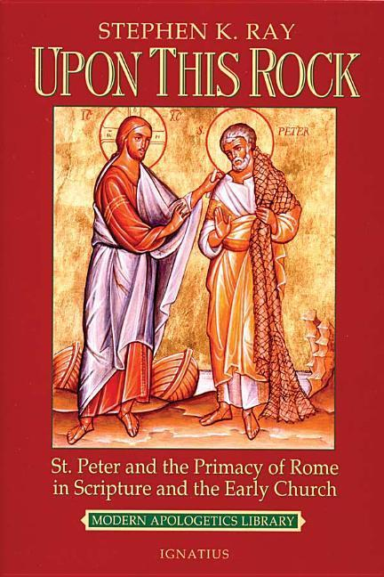 Upon This Rock: St. Peter and the Primacy of Rome in Scripture and the Early Church als Taschenbuch
