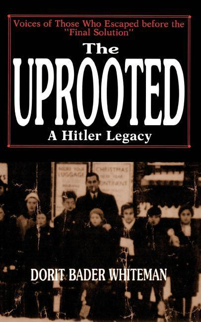 "The Uprooted: A Hitler Legacy: Voices of Those Who Escaped Before the ""Final Solution"" als Taschenbuch"