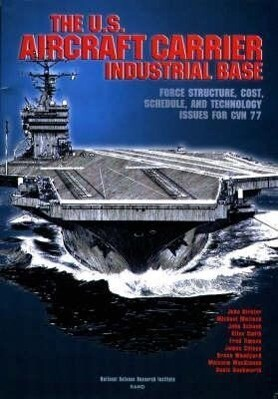 The U.S. Aircraft Carrier Industrial Base: Force Structure, Cost, Schedule, and Technology Issues for Cvn 77 als Taschenbuch