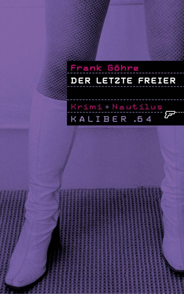 Kaliber .64: Der letzte Freier als eBook von Frank Göhre - Edition Nautilus