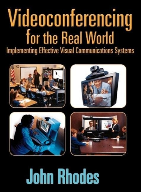 Videoconferencing for the Real World: Implementing Effective Visual Communications Systems als Buch