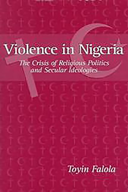 Violence in Nigeria: The Crisis of Religious Politics and Secular Ideologies als Taschenbuch