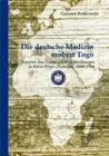 Die deutsche Medizin erobert Togo: Beispiel des Nachtigal-Krankenhauses in Klein-Popo (Anecho), 1884-1914