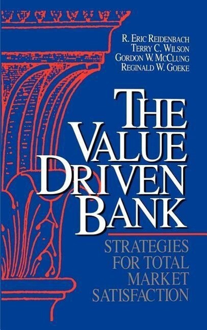 The Value Driven Bank: Strategies for Total Market Satisfaction als Buch