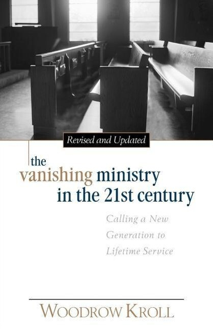 The Vanishing Ministry in the 21st Century: Calling a New Generation to Lifetime Service als Taschenbuch
