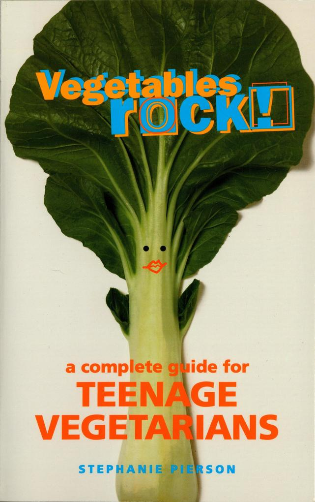 Vegetables Rock!: A Complete Guide for Teenage Vegetarians als Taschenbuch