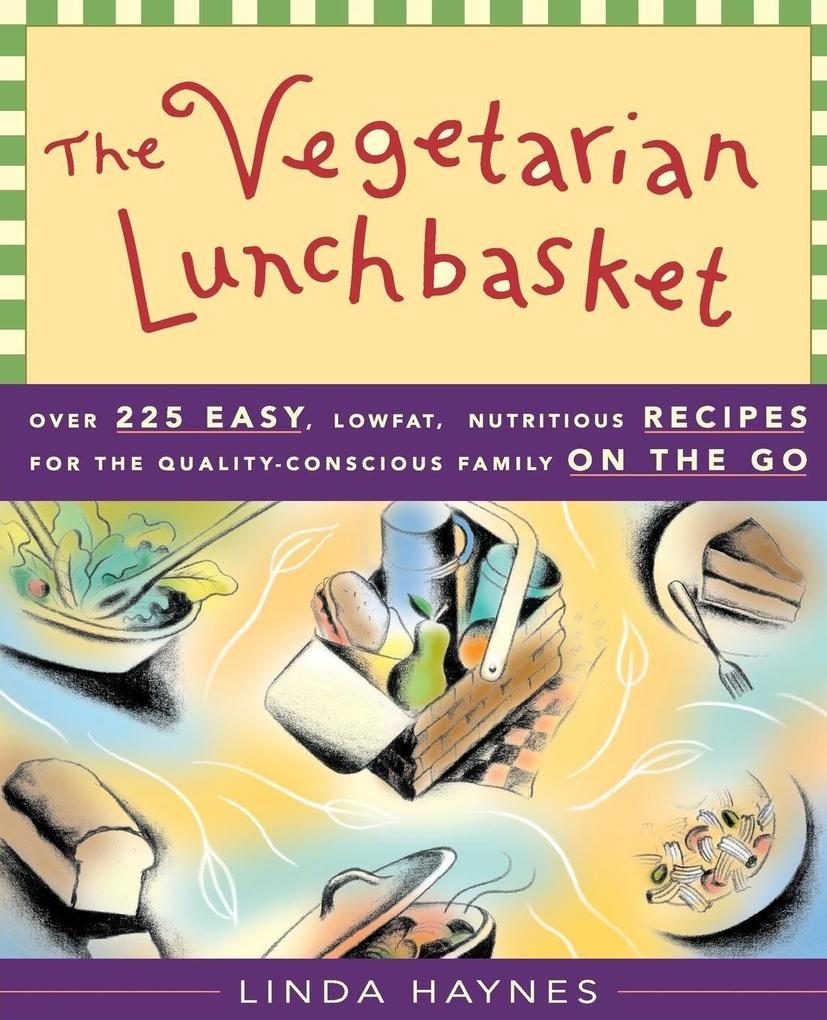 The Vegetarian Lunchbasket: Over 225 Easy, Low-Fat, Nutritious Recipes for the Quality-Conscious Family on the Go als Taschenbuch