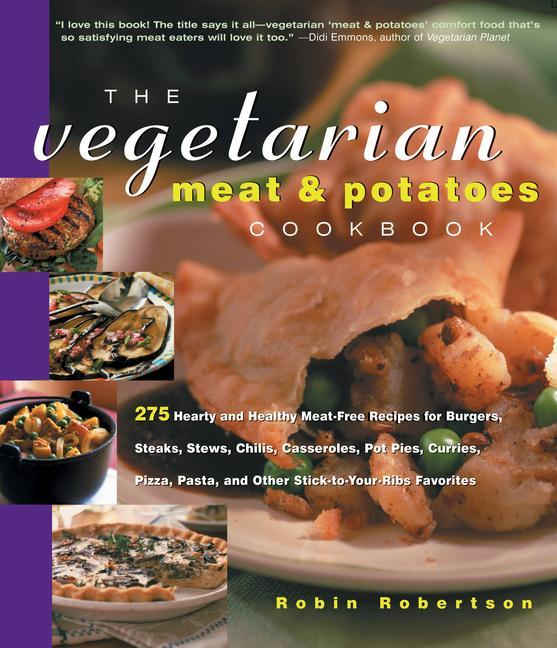 The Vegetarian Meat & Potatoes Cookbook: 275 Hearty and Healthy Meat-Free Recipes als Taschenbuch
