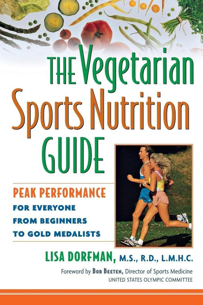 The Vegetarian Sports Nutrition Guide: Peak Performance for Everyone from Beginners to Gold Medalists als Buch