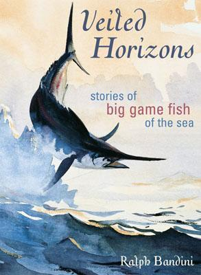 Veiled Horizons: Stories of Big Game Fish of the Sea als Taschenbuch
