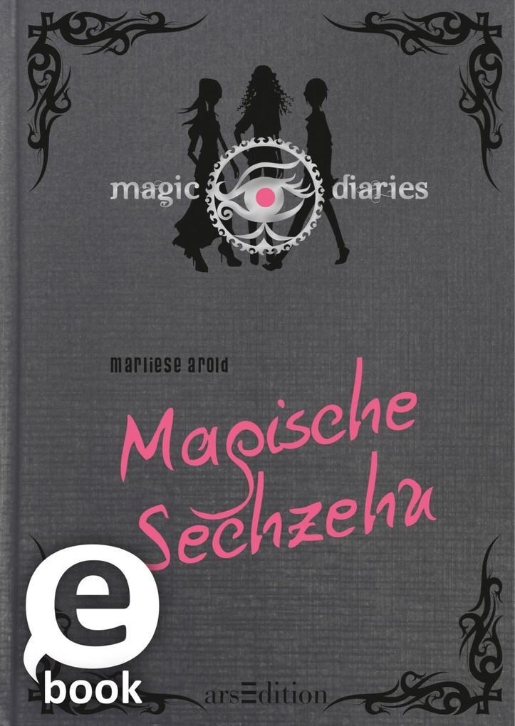 Magic Diaries. Magische Sechzehn als eBook von Marliese Arold