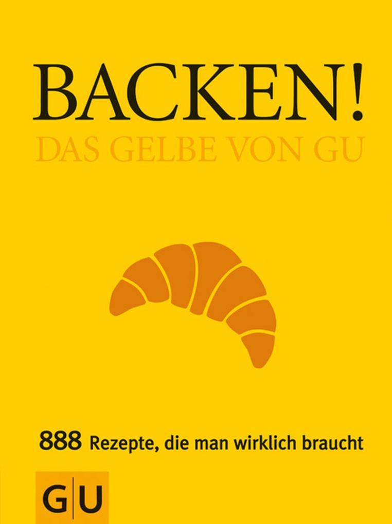 Backen! Das Gelbe von GU als eBook von Christina Kempe, Sebastian Dickhaut
