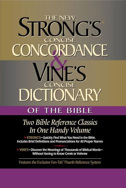 Strong's Concise Concordance and Vine's Concise Dictionary of the Bible: Two Bible Reference Classics in One Handy Volume als Buch