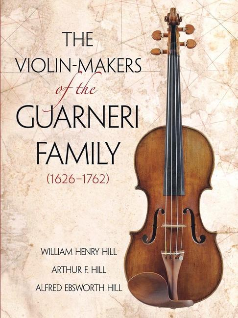 The Violin-Makers of the Guarneri Family (1626-1762) als Taschenbuch