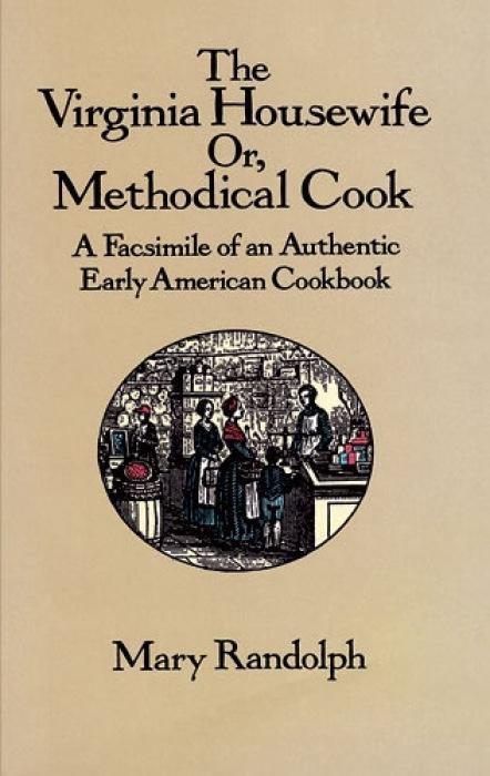 The Virginia Housewife: Or, Methodical Cook: A Facsimile of an Authentic Early American Cookbook als Taschenbuch