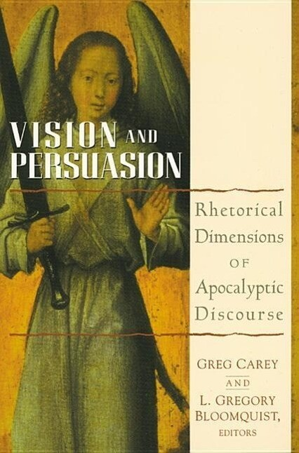 Vision and Persuasion: Rhetorical Dimensions of Apocalyptic Discourse als Taschenbuch