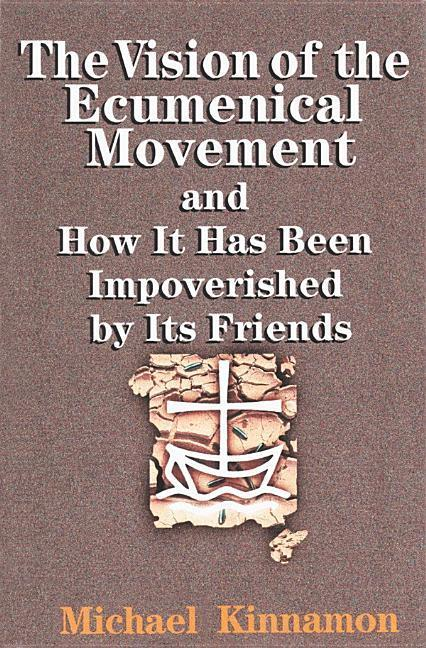 The Vision of the Ecumenical Movement and How It Has Been Impoverished by Its Friends als Taschenbuch