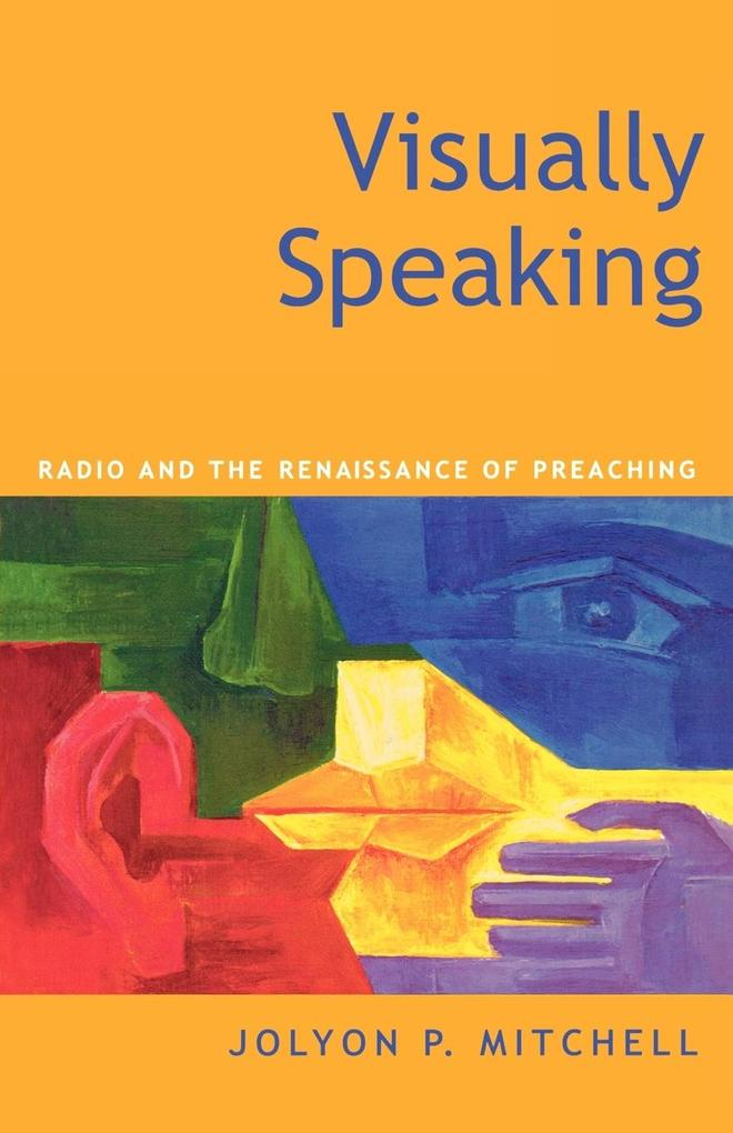 Visually Speaking: Radio and the Renaissance of Preaching als Taschenbuch