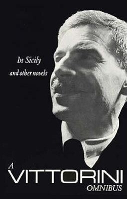 A Vittorini Omnibus: In Sicily, the Twilight of the Elephant, La Garibaldina: In Sicily and Other Novels als Taschenbuch