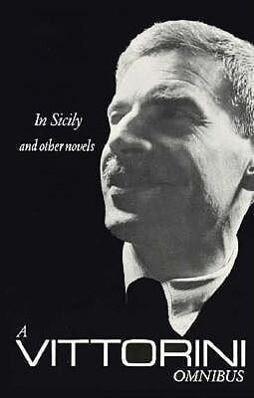 A Vittorini Omnibus: In Sicily, the Twilight of the Elephant, La Garibaldina: In Sicily and Other Novels als Taschenbuch
